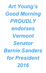 Art Young's Good Morning PROUDLY endorses Vermont Senator Bernie Sanders for President 2016